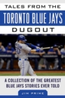 Tales from the Toronto Blue Jays Dugout : A Collection of the Greatest Blue Jays Stories Ever Told - eBook