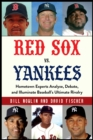 Red Sox vs. Yankees : Hometown Experts Analyze, Debate, and Illuminate Baseball's Ultimate Rivalry - eBook