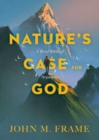 Nature's Case for God : A Brief Biblical Argument - eBook