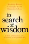 In Search of Wisdom : A Monk, a Philosopher, and a Psychiatrist on What Matters Most - Book