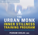 The Urban Monk Inner Stillness Training Program : How to Open Up and Awaken to the Infinite River of Life - Book