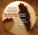 The Shaman's Heart Meditation Training Program : Tools and Practices for Discovering Your Authentic Power, Purpose, and Presence - Book