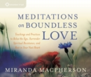 Meditations on Boundless Love : Teachings and Practices to Relax the Ego, Surrender Spiritual Resistance, and Rest in Your Vast Heart - Book