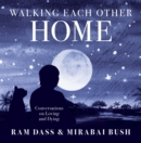Walking Each Other Home : Conversations on Love and Dying - Book