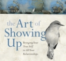 The Art of Showing Up : Bringing Your True Self to All Your Relationships - Book