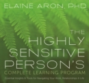 The Highly Sensitive Person's Complete Learning Program : Essential Insights and Tools for Navigating Your Work, Relationships, and Life - Book