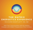 Matrix Energetics Experience : Shift Your Consciousness with the Healing Energies and Hidden Frequencies of the Universe - Book