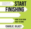 Start Finishing : How to Go from Idea to Done - Book