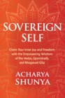 Sovereign Self : Claim Your Inner Joy and Freedom with the Empowering Wisdom of the Vedas, Upanishads, and Bhagavad Gita - Book
