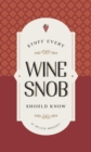 Stuff Every Wine Snob Should Know - Book