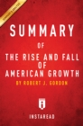 Summary of The Rise and Fall of American Growth : by Robert J. Gordon | Includes Analysis - eBook