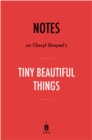 Notes on Cheryl Strayed's Tiny Beautiful Things by Instaread - eBook