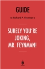 Guide to Richard P. Feynman's Surely You're Joking, Mr. Feynman! by Instaread - eBook