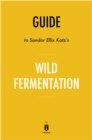 Guide to Sandor Ellix Katz's Wild Fermentation by Instaread - eBook