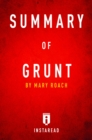 Summary of Grunt : by Mary Roach | Includes Analysis - eBook