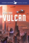 Hidden Universe Travel Guides: Star Trek : Vulcan - eBook