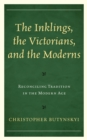 The Inklings, the Victorians, and the Moderns : Reconciling Tradition in the Modern Age - eBook