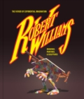 Robert Williams: The Father Of Exponential Imagination : Drawings, Paintings, & Sculptures - Book