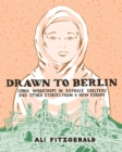 Drawn To Berlin : Comics Workshops in Refugee Shelters and Other Stories from a New Europe - Book