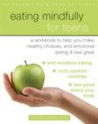 Eating Mindfully for Teens : A Workbook to Help You Make Healthy Choices, End Emotional Eating, and Feel Great - Book