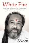 White Fire : Spiritual Insights and Teachings of Advaita Zen Master Mooji - Book