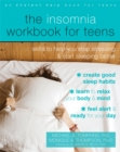 The Insomnia Workbook for Teens : Skills to Help You Stop Stressing and Start Sleeping Better - Book