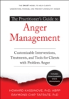 The Practitioner's Guide to Anger Management : Customizable Interventions, Treatments, and Tools for Clients with Problem Anger - Book