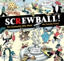 Screwball! The Cartoonists Who Made The Funnies Funny - Book