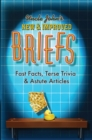 Uncle John's New & Improved Briefs : Fast Facts, Terse Trivia & Astute Articles - eBook