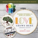 Love Grows Here Embroidery : Modern Patterns for Home and Family - Book