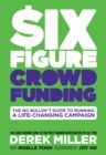 Six Figure Crowdfunding : The No Bullsh*t Guide to Running a Life-Changing Campaign - Book