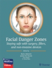 Facial Danger Zones : Staying safe with surgery, fillers, and non-invasive devices - eBook