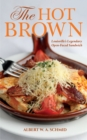 The Hot Brown : Louisville's Legendary Open-Faced Sandwich - eBook