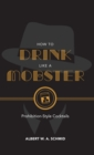 How to Drink Like a Mobster : Prohibition-Style Cocktails - eBook