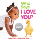 "Who Says I Love You? : Baby's First ""I Love You"" Book - Book"