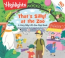 That's Silly at the Zoo : A Very Silly Lift-the-Flap Book - Book