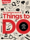 The Great Book of Doing : The Highlights Book of How to Create, Discover, Explore, and Do Great Things - Book