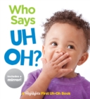 Who Says Uh Oh? : Baby's First Uh-Oh Book - Book