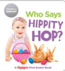 Who Says Hippity Hop? : A Highlights First Easter Book - Book