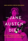 The Jane Austen Diet : Austen's Secrets to Food, Health, and Incandescent Happiness - Book