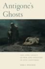 Antigone's Ghosts : The Long Legacy of War and Genocide in Five Countries - Book
