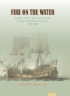 Fire on the Water : Sailors, Slaves, and Insurrection in Early American Literature, 1789-1886 - eBook