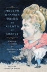 Modern Spanish Women as Agents of Change : Essays in Honor of Maryellen Bieder - eBook