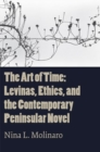 The Art of Time : Levinas, Ethics, and the Contemporary Peninsular Novel - Book