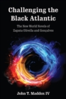 Challenging the Black Atlantic : The New World Novels of Zapata Olivella and Goncalves - eBook