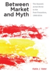 Between Market and Myth : The Spanish Artist Novel in the Post-Transition, 1992-2014 - eBook