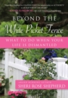 Beyond the White Picket Fence : What to do When Your Life is Dismantled - eBook