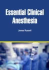 Essential Clinical Anesthesia - eBook