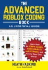 The Advanced Roblox Coding Book: An Unofficial Guide : Learn How to Script Games, Code Objects and Settings, and Create Your Own World! - Book