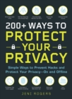 200+ Ways to Protect Your Privacy : Simple Ways to Prevent Hacks and Protect Your Privacy--On and Offline - Book